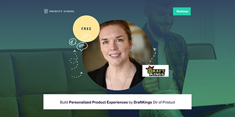 Webinar: Personalized Product Experiences by DraftKings Dir PM tickets