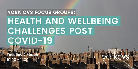 York CVS Focus Group: Health and Wellbeing Challenges Post COVID tickets