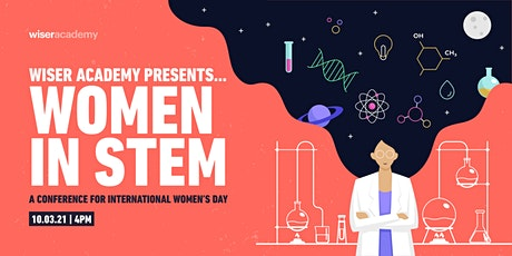 Wiser Academy presents... Women in STEM: A conference for IWD 2021 tickets