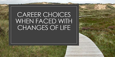 Career choices when faced with changes of life  tickets