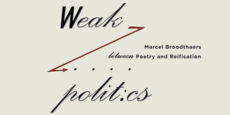 Weak Politics: Marcel Broodthaers Between Poetry and Reification tickets