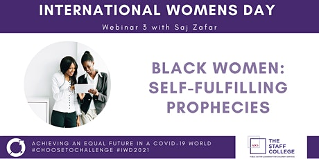 'Black Women: Self-fulfilling Prophecies ' IWD Webinar Three tickets