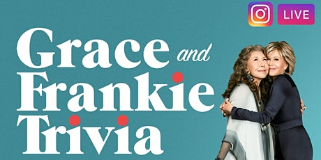Grace and Frankie Trivia on Instagram LIVE tickets