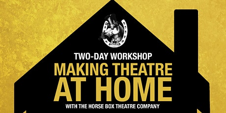 Making Theatre At Home (Weekend Workshop) tickets