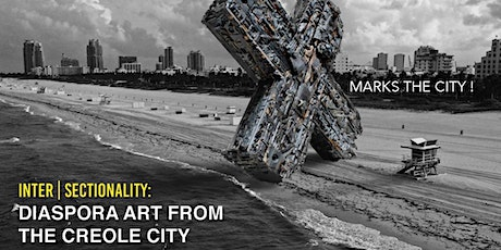 Inter | Sectionality - Diaspora Art from the Creole City tickets