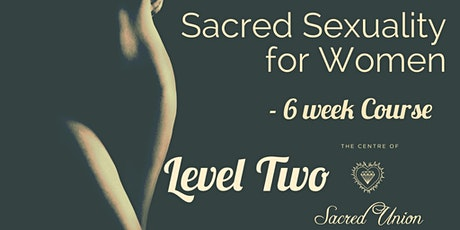 Sacred Sexuality for Women -Level 2, 6 week Course with Kelly Wolf ONLINE tickets