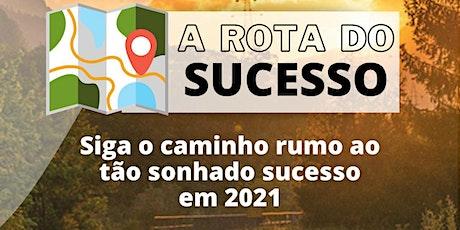 A Rota do Sucesso - Siga o caminho rumo ao tão sonhado sucesso em 2021 bilhetes