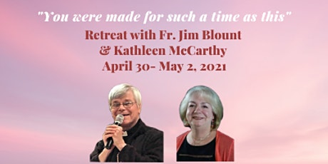 Retreat with Fr. Jim Blount and Kathleen McCarthy April 30- May 2, 2021 tickets