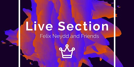 Live Section, Felix Neydd and Friends tickets