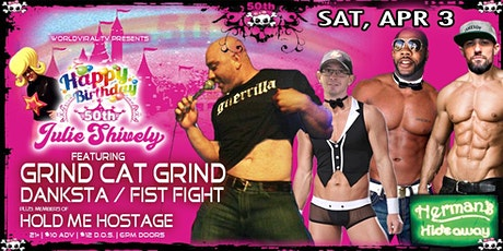 Julie's 50th B-Day Bash ~feat. Grind Cat Grind | Danksta | Fist Fight | HMH tickets