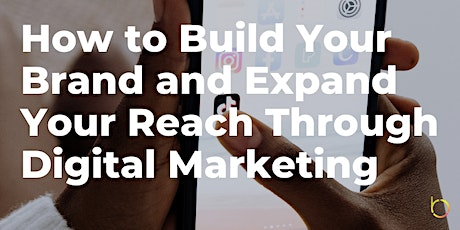 How to Build Your Brand and Expand Your Reach Through Digital Marketing tickets
