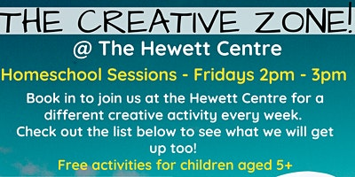Homeschool Sessions –  The Creative Zone @ The Hewett Centre
