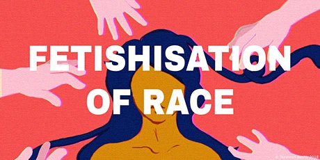 Conversations About Race Power and Privilege: Fetishisation of Race tickets