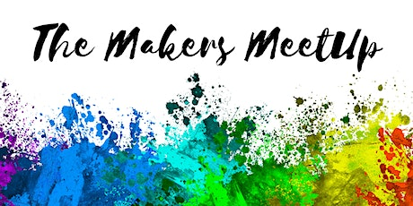 The MAKERS  MeetUp - Brisbane March tickets