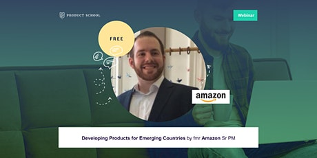 Webinar: Developing Products for Emerging Countries by fmr Amazon Sr PM tickets