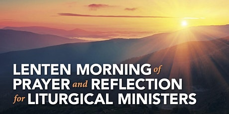 Lenten Morning of Prayer and Reflection for Liturgical Ministers tickets