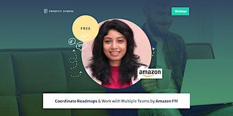 Webinar: Coordinate Roadmaps & Work with Multiple Teams by Amazon PM biglietti