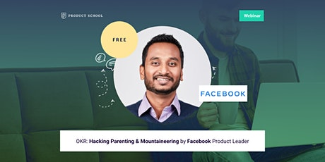 Webinar: OKR: Hacking Parenting & Mountaineering by Facebook Product Leader Tickets