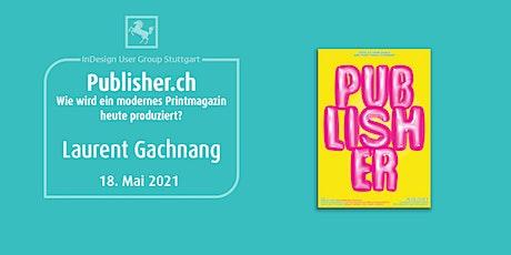 IDUGS #71 Publisher.ch Wie wird ein modernes Printmagazin heute produziert? Tickets