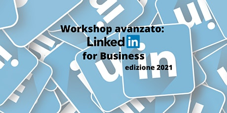✅ Workshop avanzato: Linkedin for Business edizione 2021 ✅ biglietti