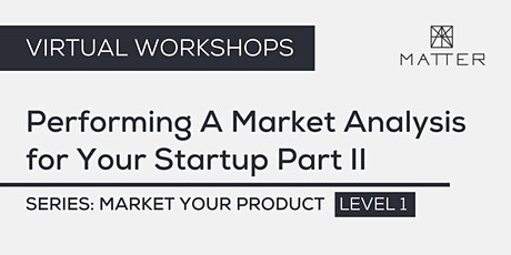 MATTER Workshop: Performing A Market Analysis for Your Startup Part II tickets