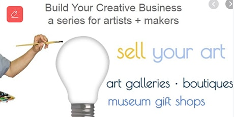 Free Build Your Creative Business Series: Sell Your Art and Creations tickets