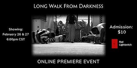 Long Walk From Darkness | Screening tickets