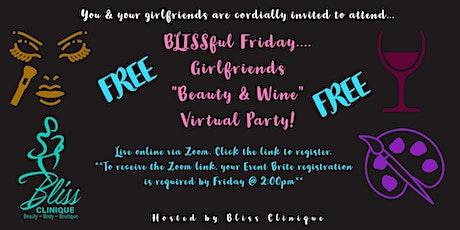 "BLISSFUL Friday... Girlfriends ""Beauty & Wine "" Party! tickets"