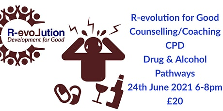 R-evolution For Good Counselling & Coaching CPD - Drug & Alcohol Pathways tickets