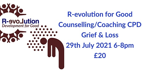 R-evolution For Good Counselling & Coaching CPD - Grief & Loss tickets