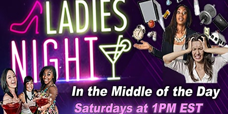 Virtual Ladies Night in the Middle of the Day tickets