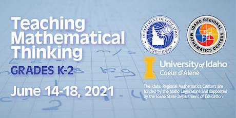 TEACHING MATHEMATICAL THINKING, Grades K-2, Region 1, June 14-18, 2021 tickets
