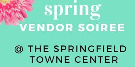 Spring Vendor Soiree @ The Springfield Towne Center tickets