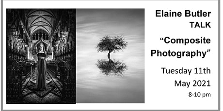 "Elaine Butler TALK ""Composite Photography"" 11 May 2021 tickets"