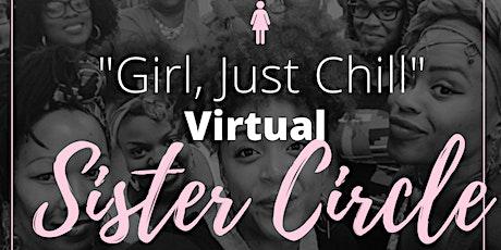 "Girl, Just Chill"" Sister Circle VIRTUAL MEETUP tickets"