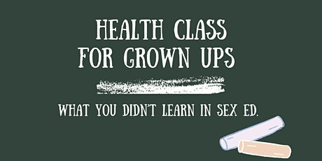 Health Class for Grown Ups: What You Didn't Learn in Sex. Ed. tickets