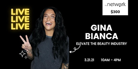 Elevate the Beauty Industry w/ Gina Bianca LIVE @ The Network Salon tickets