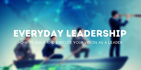 Everyday Leadership: How To Build and Execute Your Vision as a Leader tickets