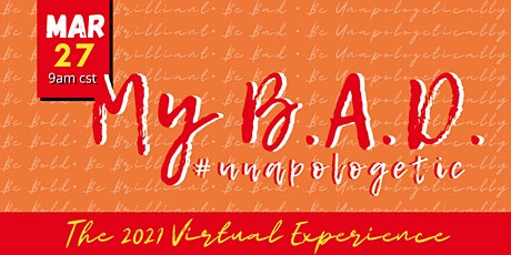 My B.A.D. #Unapologetic: The 2021 Virtual Experience tickets