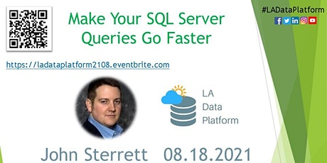 August 2021 - Make Your SQL Server Queries Go Faster by John Sterrett tickets