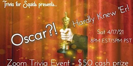 Oscar?! Hardly Knew 'Er! - Oscars Online Trivia Event Tickets