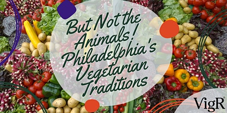 But Not the Animals! Philadelphia's Vegetarian Traditions tickets