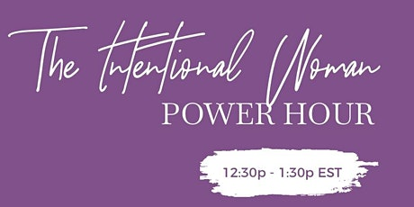 The INTENTIONAL Woman Power Hour Series tickets