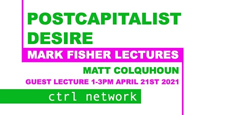 Ctrl Network Matt Colquhoun Postcapitalist Desire Guest Lecture tickets