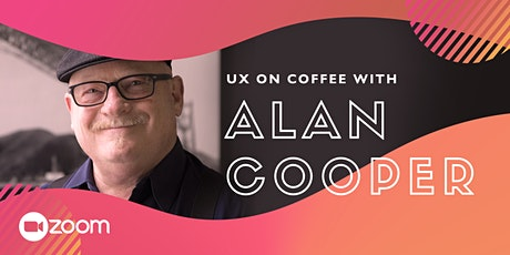 UX on Coffee with Alan Cooper (Inventor of Design Personas) LIVE on Zoom bilhetes