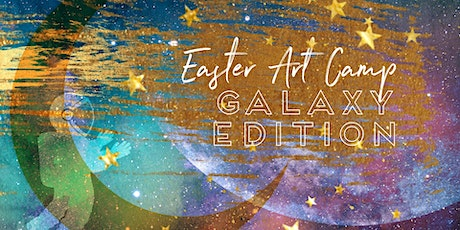 EASTER ART CAMP: Galaxy Edition - 4 days of arty fun! tickets