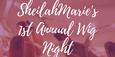 SheilahMarie's Wig Night tickets
