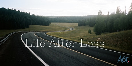 Life after Loss: Understanding the emotions behind loss of any kind. tickets