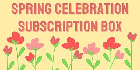 Spring Celebration Subscription Box tickets