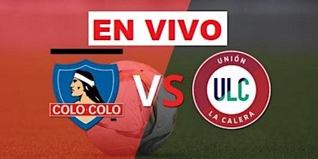 ViVO-TV!!.-@- Colo-Colo v Unión La Calera E.n Viv y E.n Directo ver Partido entradas
